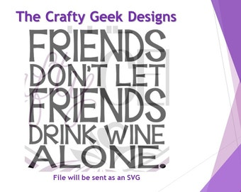 Friends Don't Let Friends Drink Wine Alone SVG File