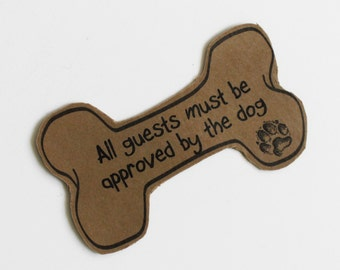 Magnet bone shaped All guests must be approved by the dog