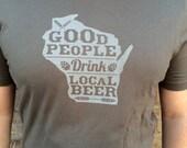Good people drink local beer - Unisex t-shirt Wisconsin