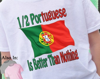 Portugual Shirt - 1/2 Portuguese is better than nothing Shirt - Portuguese Flag shirt - Portuguese Nationality shirt  Proud to be Portuguese
