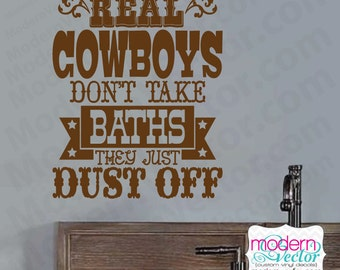 Real Cowboys don't take baths they just dust off Quote Vinyl Wall Decal Lettering Baby childrens bathroom Sticker cowboy country boy