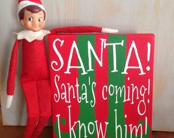 Santa! Santa's Coming, I Know Him! Elf Sign, Christmas Sign, Christmas Humor, Handpainted Wood Sign