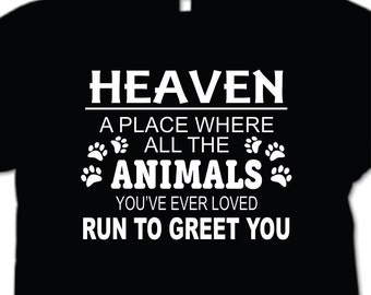 Heaven A Place where all the Animals you love  T-Shirt Dog lover Cat lover Animal lover pet shirt