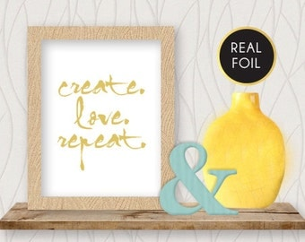 Create Love Repeat: Foil Print | Available in 5 x 7 or 8 x 10