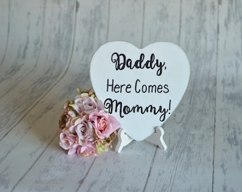 Wedding Sign/Photography Prop/RIng Bearer Sign-Daddy Here Comes Mommy!-Your Choice of Colors- Ships Quickly