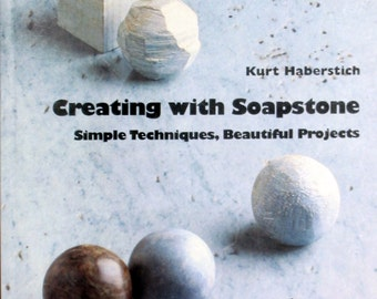 Creating with Soapstone Book by Kurt Haberstich Stone Carving, Sculpting Instructions, Color Photos, Beautiful Projects, Lark Books