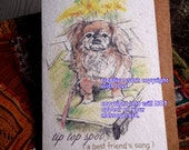 tip top spot ( a best friend's song )pekingese cards/ choose an image  /journey cards/sentimental cards/unique empathy condolence cards