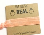 Shit Just Got Real - Funny Bridesmaid Proposal Gift - Will You Be My Bridesmaid Hair Tie Gift - Bachelorette Party Favor Hair Tie
