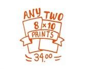 Choose Any 2 8x10 Prints