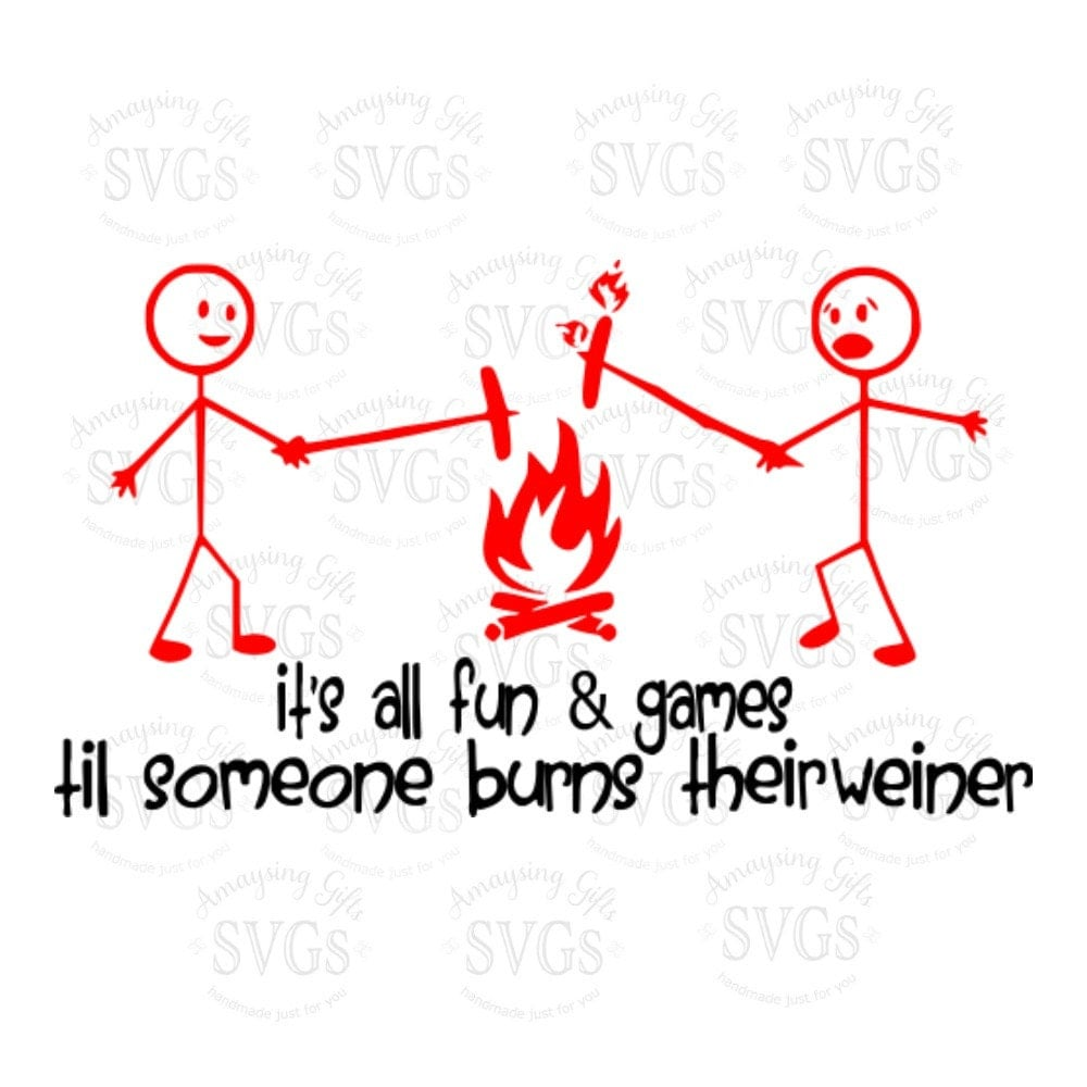 Svg Its All Fun And Games Camping Quote Burned Weiner