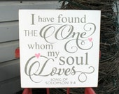 Song of Solomon 3:4 I Have Found the One Whom My Soul Loves - Scripture - Inspirational - Valentine Wedding Gift
