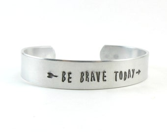 Be Brave Today Inspirational Quote Bracelet, Metal Stamped Arrow Bracelet, Aluminum Bracelet, Hand Stamped Silver Cuff, Gift For Her