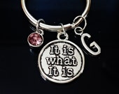 it is what it is  Keychain Personalized KeyChain  choose  your Personalized  initial and your Swarovski Birthstone  /K1