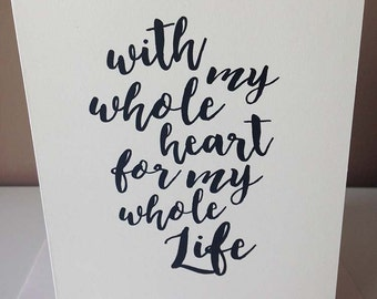 With my Whole Heart for my Whole Life - calligraphy greeting Card