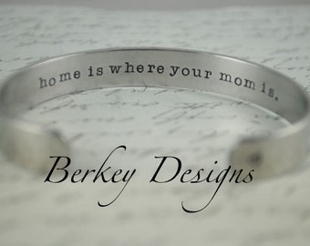 Mother Gift / Home is Where Your Mom Is. Secret Message Hand Stamped Bracelet- Personalized Bracelet