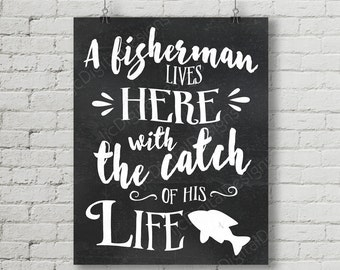Fisherman Quote - A fisherman lives here with the catch of his life - Printable Digital Word Art Decoration - INSTANT DOWNLOAD