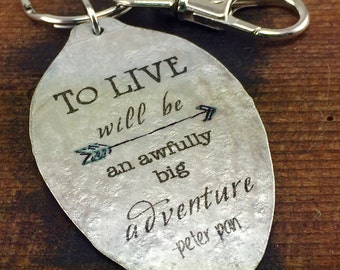 Peter Pan Quote Keychain made from a Vintage Silver Plate Teaspoon, To Live will be an Awfully big Adventure Inspiring Jewelry