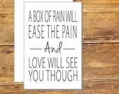 A Box Of Rain Will Ease The Pain And Love Will See You Through, unique encouraging Greeting Card
