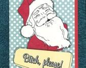 Christmas Card B*tch Please Funny Santa Mature