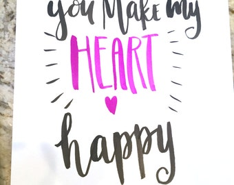 You Make My Heart Happy -- prints or cards