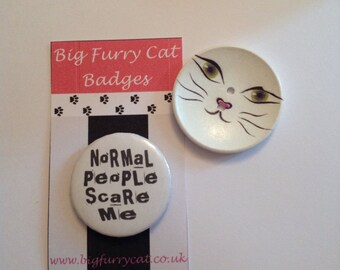 Normal people scare me Badge.
