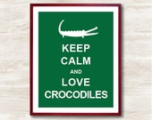 Keep Calm and Love Crocodiles - Instant Download, Personalized Gift, Inspirational Quote, Keep Calm Poster, Animal Art Print, Kitchen Decor