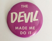 the devil made me do it pinback button