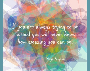 Fridge Magnet Maya Angelou quote, If you are always trying to be normal you will never know how amazing you can be