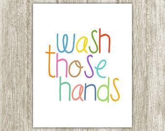 Bathroom Printable, Wash Those Hands, 8x10 5x7, Instant Download, Wash Your Hands Bathroom Art Print, Bathroom Decor, Kids Bathroom Wall Art