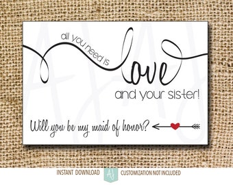 """Card for the Sister of the Bride- Will You Be My Maid of Honor? """"All You Need is Love""""- Customization NOT Included"""