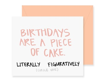 Birthdays Are A Piece of Cake Greeting Card - Happy Birthday - Birthday Gift - Funny Birthday - Literally Figuratively - Circle One Card