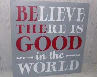 Believe There Is Good In The World Sign, Be The Good Sign,  Motivational Sign,  Grey and Red Decor