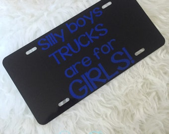 Silly Boys Trucks are for GIRLS License Plate