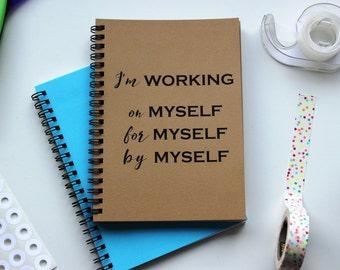 I'm working on myself for myself by myself -  5 x 7 journal