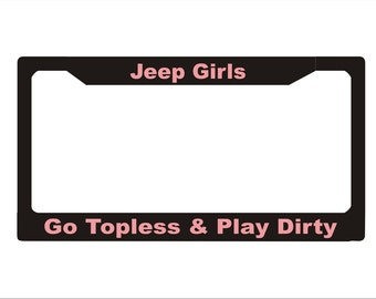 Jeep Girls Go Topless and Play Dirty License Plate Frame   Car License Plate Frame   Car Accessory