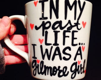 In My Past Life I was a Gilmore Girl - Lorelei Rory Luke - gilmore girl quotes - coffee mug- gift for best friend - unique gift