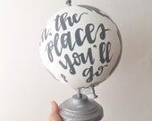 Oh, the Places You'll Go Globe - Grey Nursery Decor - Dr. Seuss Art - Hand-Painted Globe