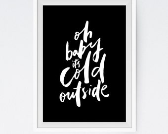 Oh Baby Itu0027s Cold Outside Minimalistic Calligraphic Typographic Black White  Quote Poster Prints Printable Wall Decor