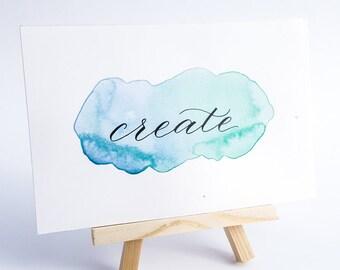 Create | 4x6 Creative Calligraphy print | Watercolour Wall Art | Home Decor | Art Student | Hand written | Motivational | Stationery