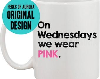 On Wednesdays we wear pink- Mean Girls coffee mug
