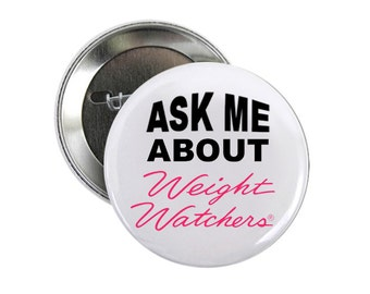 Ask Me About Weight Watchers 2 inch Pinback Button