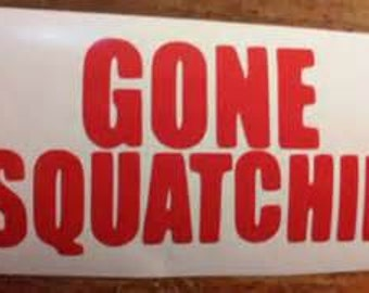 Gone Squatchin Decal/Big Foot Decal/Big Foot/ Squatching/ Big Foot Decal