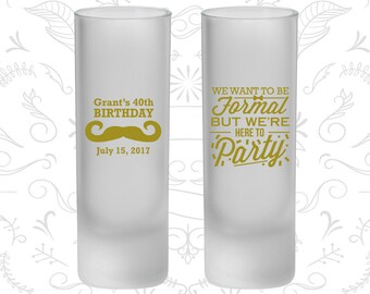 40th Birthday Frosted Shooter Glasses, Mustache Birthday, Formal but here to party, Birthday Frosted Shooters (20131)
