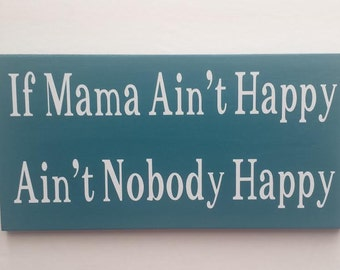 ON SALE NOW! If Mama Ain't Happy Ain't Nobody Happy - Wood and Vinyl Sign