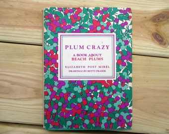Plum Crazy A Book About Beach Plums by Elizabeth Post Mirel
