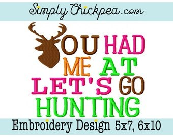 Embroidery Design - You Had Me At Let's Go Hunting - Deer Design - for 5x7 and 6x10 Hoops