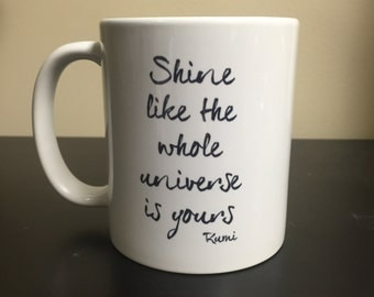 Shine Like the Whole Universe is Yours // Coffee Mug // Rumi Quote // Gift Idea