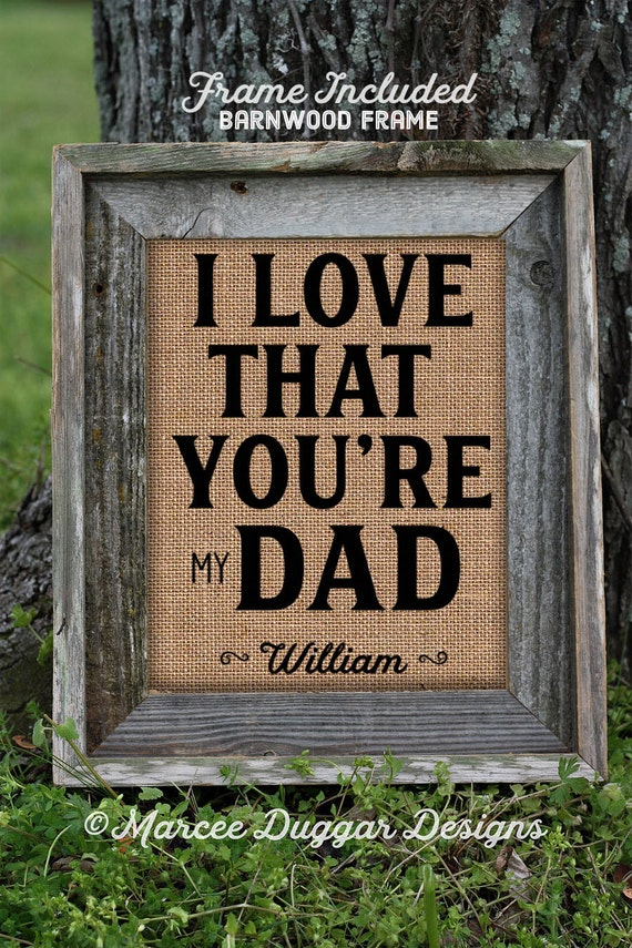 Framed Christmas Gift for Dad | Daddy | Personalized Gift For Dad | I Love that your My Dad | Burlap Print | 232