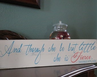 And Though She Be But Little She is Fierce~SHAKESPEARE~ Rustic hand painted wood Nursery Sign/Newborn Sign/Baby Shower Gift/Baby Gift
