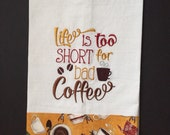 Life is too short for bad Coffee embroidered kitchen towel